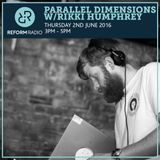 Parallel Dimensions w/Rikki Humphrey 2nd June 2016