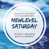 (25/8/18) #NEWLEVELSATURDAY 1ST ANNIVARSARY LIVE AUDIO