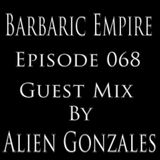 Barbaric Empire 068 (Guest Mix By Alien Gonzales)