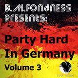 B.M.Fondness presents: Party Hard in Germany Vol. 3