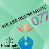 We Are House Music 077