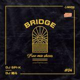 「BRIDGE 」UNION MIX #04 DJ SPI-K meets DJ 開斗