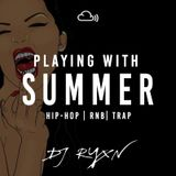 PLAYING WITH SUMMER - HIPHOP | RNB | TRAP (URBAN MIX)
