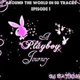 Around the World in 80 Tracks : Episode 1 ( A PlayBoy Journey )