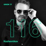 UNION 77 PODCAST EPISODE № 116 BY KOZHEVNIKOV