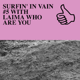 SURFIN' IN VAIN #5 WITH LAIMA WHO ARE YOU