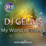 DJ GELIUS - My World of Trance #518