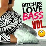Bitches Love Bass VOL. 1