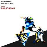 FANTAZERY PODCAST #22 mixed by Ruslan Nizaev