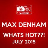 MAX DENHAM - WHATS HOT ??!! JULY 2015