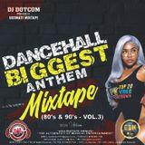DJ DOTCOM_PRESENTS_DANCEHALL BIGGEST ANTHEMS_MIXTAPE_VOL.3 (80'S & 90'S) (COLLECTOR SERIES)