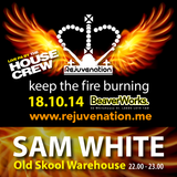 Sam White | Old Skool | Rejuvenation | Keep the Fire Burning - 18.10.14 | Set 2