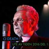 O Death - Ute av tiden 2016 - Del 1