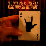 The Twin Peaks Files #3 — Fire Thrash With Me