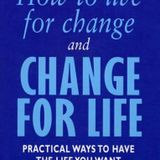 How to Live for Change and Change for Life - John Gray