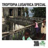 Troptopia #10 Lusafrica Special 25.08.2017