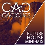 Caciques - Future House Mini-Mix