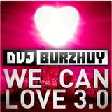 Burzhuy - We Can Love 3.0