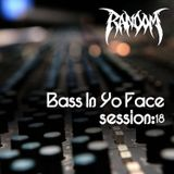 Bass In Yo Face Session:18