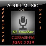 DJ Taucher -ADULT MUSIC RADIO SHOW- June 2014 - ON CUEBASE-FM