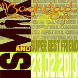 Ispirational house music@Baghdad cafe with Ismix and super best friends 23.02.2013