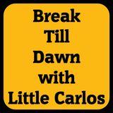 Break Till Dawn with Little Carlos 5