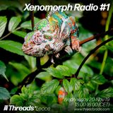 Xenomorph Radio #1 - Threads Radio - 20 Nov 2019
