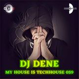 DJ DENE - MY HOUSE IS TECHHOUSE 059 (DEEP PROGRESSIVE SESSION)