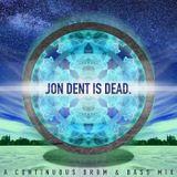 Jon Dent Is Dead.