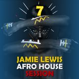 Jamie Lewis Afro House Session 7