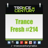 Trance Century Radio - RadioShow #TranceFresh 214