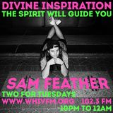 TWO FOR TUESDAYS 12/13/16 - w/ Sam Feather - DIVINE INSPIRATION