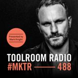 Toolroom Radio EP488 - Presented by Mark Knight