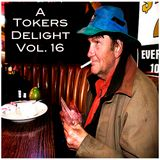 A Tokers Delight Vol.16