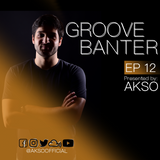 Groove Banter Ep.12 presented by AKSO