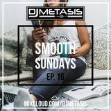 SmoothSundays EP. 16  (SLOW R&B) | Instagram @DJMETASIS