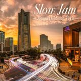 Slow Jam 〜 Japanese Edition 2019 〜