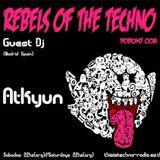 Rebels Of The Techno | Podcast #008 | Atkyun