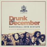 Drunk Till December 2018 - Dancehall