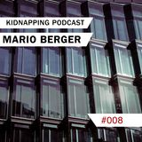 Mario Berger @ Kidnapping Podcast #008