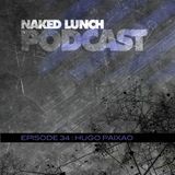 Naked Lunch PODCAST #034 -  HUGO PAIXAO
