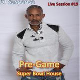 DJ Suspence FB Live Session #19:  Pre-Game Superbowl House
