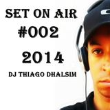 SET ON AIR #002 - 2014 - DJ THIAGO DHALSIM
