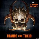 DJ Vyper Toxic - Trance and Toxic
