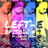 LEFT-E EPISODE #9 (PICHEATH KEM MIX)