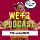 The WE+3 Podcast: 2 - #MelmacianNights