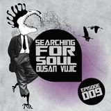 Searching for Soul with Dusan Vujic (Episode 009)