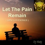 OPM LOVE SONGS...(Let The Pain Remain)