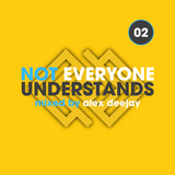 Not Everyone Understands #02 by Alex Deejay