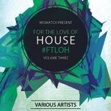 Mismatch Presents #ForTheLoveOfHouse Vol.3